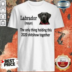 Pretty Labrador The Only Thing Making This 2020 Shitshow Together Shirt-Design By Soyatees.com