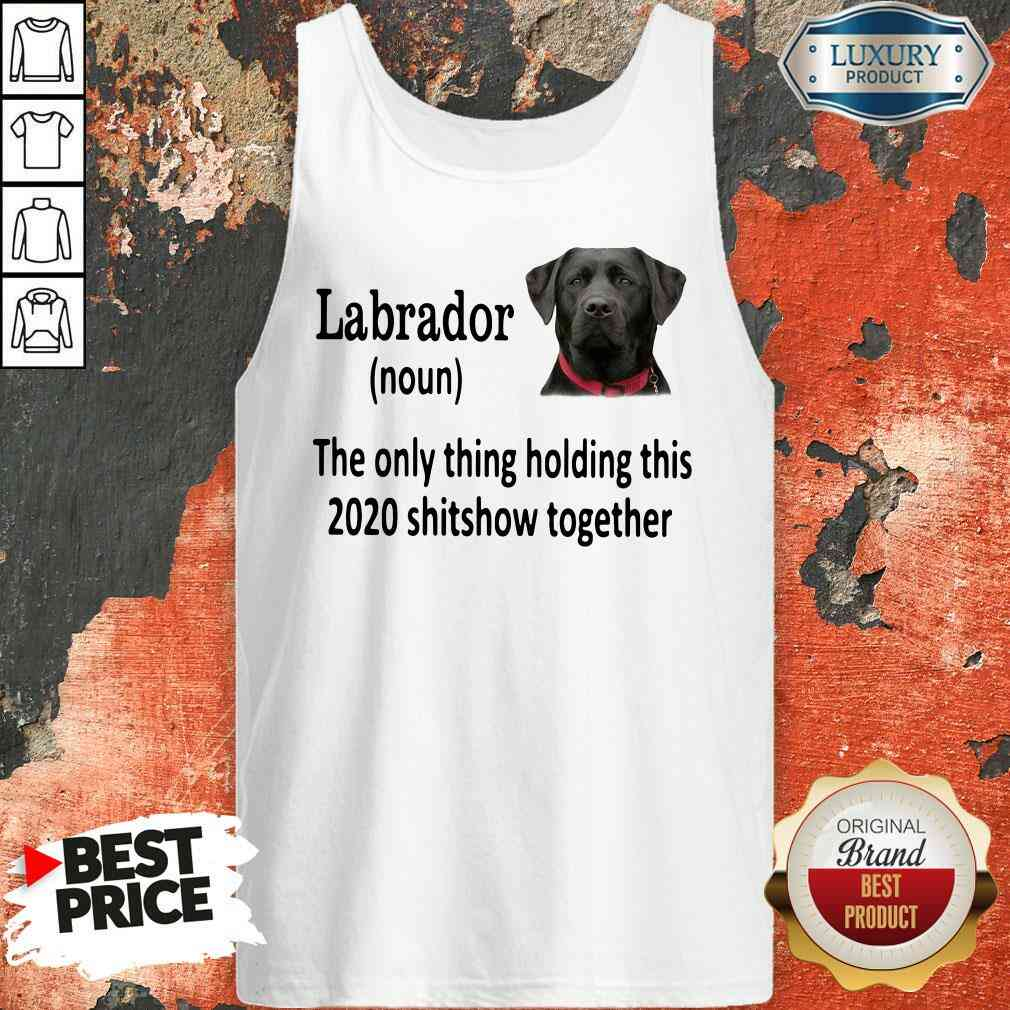 Pretty Labrador The Only Thing Making This 2020 Shitshow Together Tank Top-Design By Soyatees.com