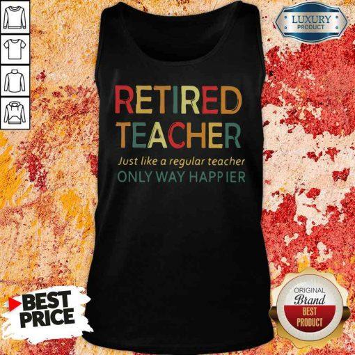 Pretty Retired Teacher Just Like A Regular Teacher Only Way Happier Tank Top-Design By Soyatees.com