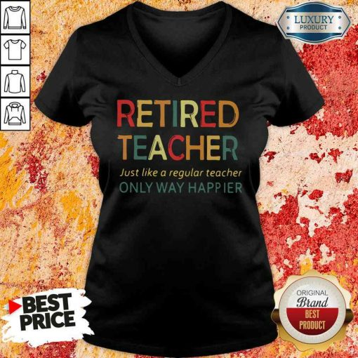 -Design By Soyatees.comPretty Retired Teacher Just Like A Regular Teacher Only Way Happier V-neck