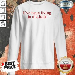 I'Ve Been Living In A K Hole Sweatshirt-Design By Soyatees.com