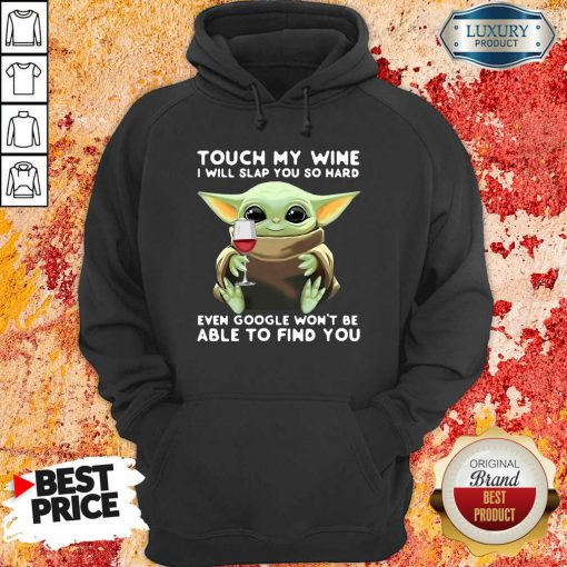 Baby Yoda Touch My Wine I Will Slap You So Hard Even Google Won'T Be Able To Find You Hoodie-Design By Soyatees.com