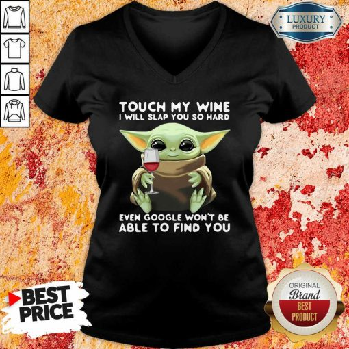 Baby Yoda Touch My Wine I Will Slap You So Hard Even Google Won'T Be Able To Find You V-neck-Design By Soyatees.com