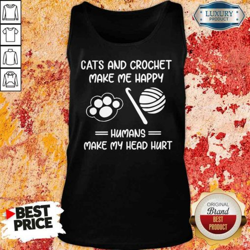 Top Cats And Crochet Make Me Happy Humans Make My Head Hurt Tank Top-Design By Soyatees.com