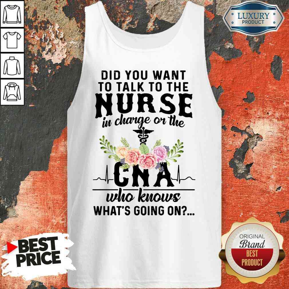 Top Did You Want To Talk To The Nurse In Charge Or The Cna Who Knows What's Going On  Tank Top-Design By Soyatees.com
