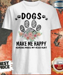 Top Dogs Make Me Happy Humans Make My Head Shirt-Design By Soyatees.com