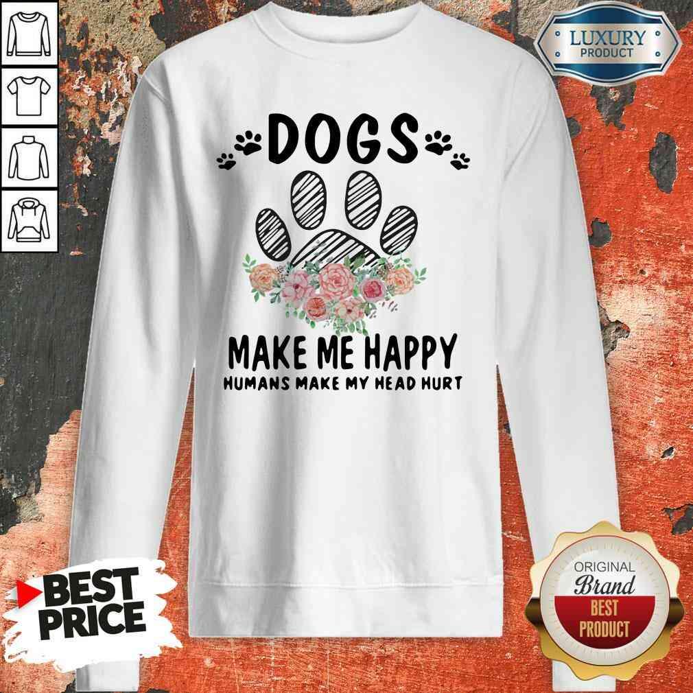 Top Dogs Make Me Happy Humans Make My Head Sweatshirt-Design By Soyatees.com