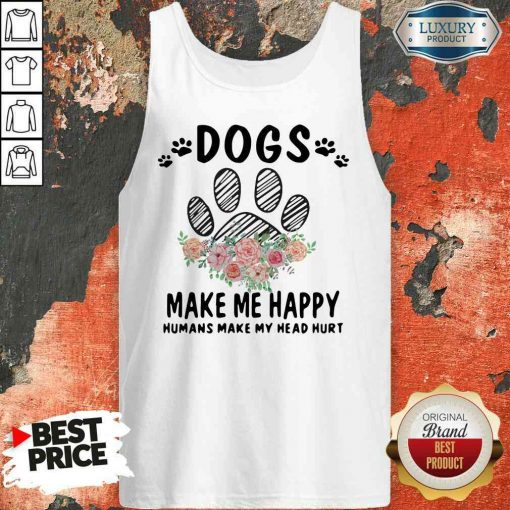 Top Dogs Make Me Happy Humans Make My Head Tank Top-Design By Soyatees.com