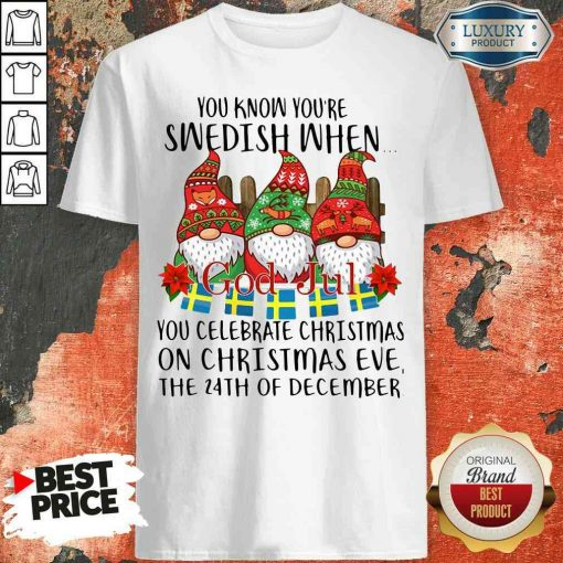 Top Gnomes You Know You'Re Swedish When You Celebrate Christmas On Christmas Eve The 24Th Of December Shirt-Design By Soyatees.com