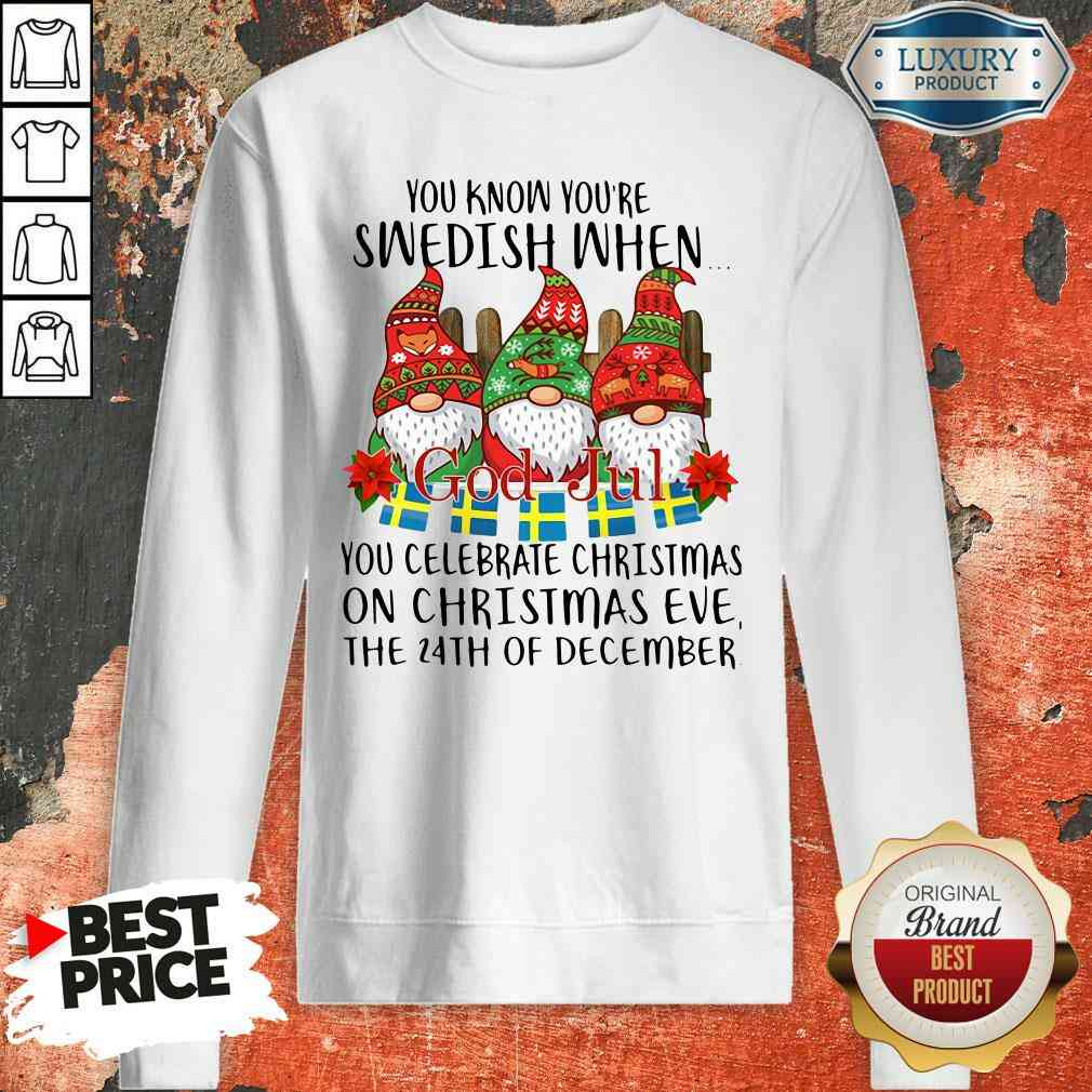 Top Gnomes You Know You'Re Swedish When You Celebrate Christmas On Christmas Eve The 24Th Of December Sweatshirt-Design By Soyatees.com