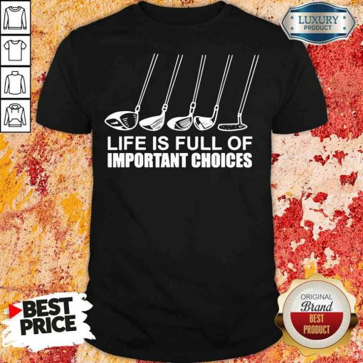 Top Golf Lie Is Full Of Important Choices Shirt-Design By Soyatees.com