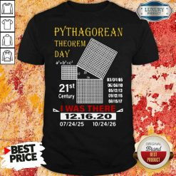 Top Pythagorean Theorem Day 21St Century I Was There 12 16 20 Shirt-Design By Soyatees.com