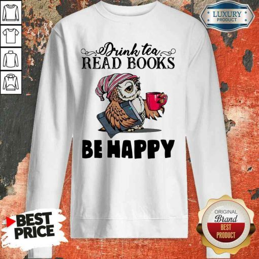 Top Tea Read Books Be Happy Sweatshirt-Design By Soyatees.com