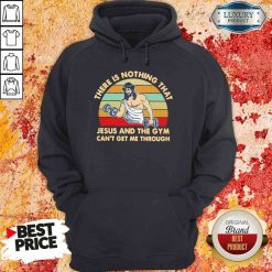 Top There Is Nothing That Jesus And The Gym Can'T Get Me Tharough Vintage Hoodie-Design By Soyatees.com