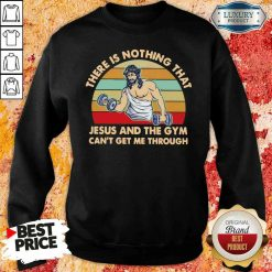 Top There Is Nothing That Jesus And The Gym Can'T Get Me Tharough Vintage Sweatshirt-Design By Soyatees.com