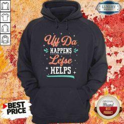Top Uff Da Happens Lefse Helps Norwegian Life Happens Hoodie-Design By Soyatees.com