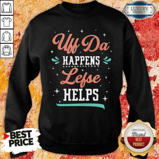 Top Uff Da Happens Lefse Helps Norwegian Life Happens Sweatshirt-Design By Soyatees.com