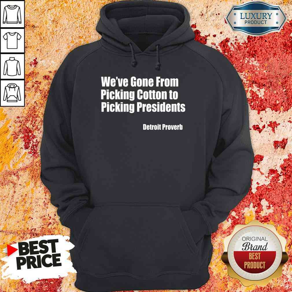 Top We'Ve Gone From Picking Cotton Tyo Picking Presidents Detroit Proverb Hoodie-Design By Soyatees.com