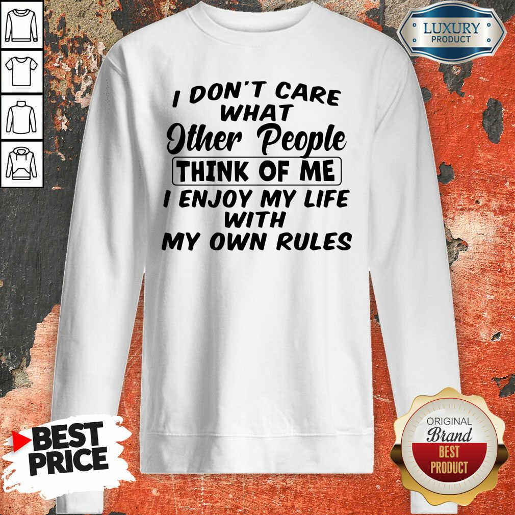 I Dont Care What Other People Think Of Me I Enjoy My Life With My Own Rules Sweatshirt - Desisn By Soyatees.com