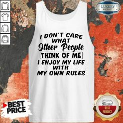 I Dont Care What Other People Think Of Me I Enjoy My Life With My Own Rules Tank Top - Desisn By Soyatees.com