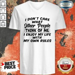 I Dont Care What Other People Think Of Me I Enjoy My Life With My Own Rules V-neck - Desisn By Soyatees.com