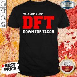 No I Said I Was Dft Shirt-Design By Soyatees.com