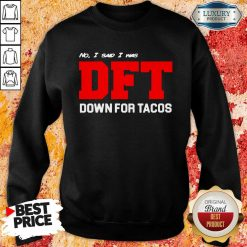 No I Said I Was Dft Sweatshirt-Design By Soyatees.com