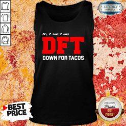 No I Said I Was Dft Tank Top-Design By Soyatees.com