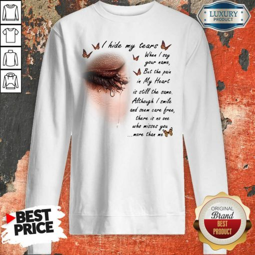 I Hide My Tears When I Say Your Name But The Pain In My Heart Sweatshirt - Desisn By Soyatees.com