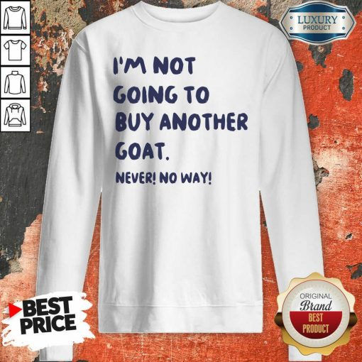 Im Not Going To Buy Another Goat Never No Way Sweatshirt - Design By Viewtees.com