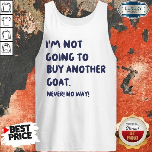 Im Not Going To Buy Another Goat Never No Way Tank Top - Desisn By Soyatees.com