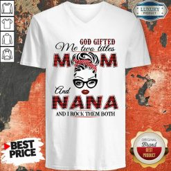 God Gifted Me Two Titles Mom And Nana And I Rock Them Both V-neck-Design By Soyatees.com