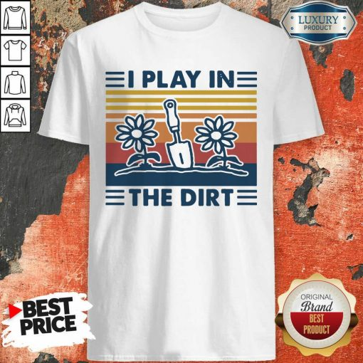Gardening I Play In The Dirt Vintage Retro Shirt - Desisn By Soyatees.com