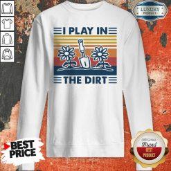 Gardening I Play In The Dirt Vintage Retro Sweatshirt - Desisn By Soyatees.com