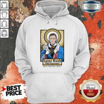 Ruth Bader Ginsburg Saint Ruth The Supreme Better A Bitch Than A Mouse Hoodie-Design By Soyatees.com