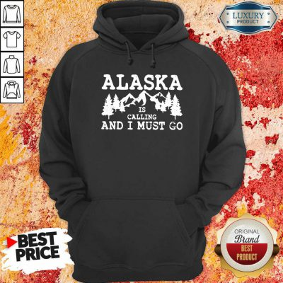 Alaska Is Calling And I Must Go Hoodie-Design By Soyatees.com