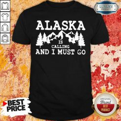 Alaska Is Calling And I Must Go Shirt-Design By Soyatees.com
