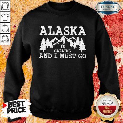 Alaska Is Calling And I Must Go Sweatshirt-Design By Soyatees.com