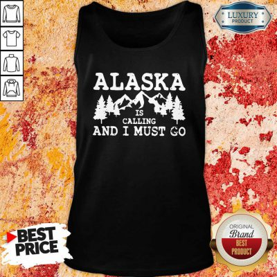 Alaska Is Calling And I Must Go Tank Top-Design By Soyatees.com