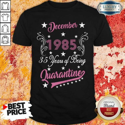 December 1985 35 Years Of Being Quarantine 35Th Birthday Shirt-Design By Soyatees.com