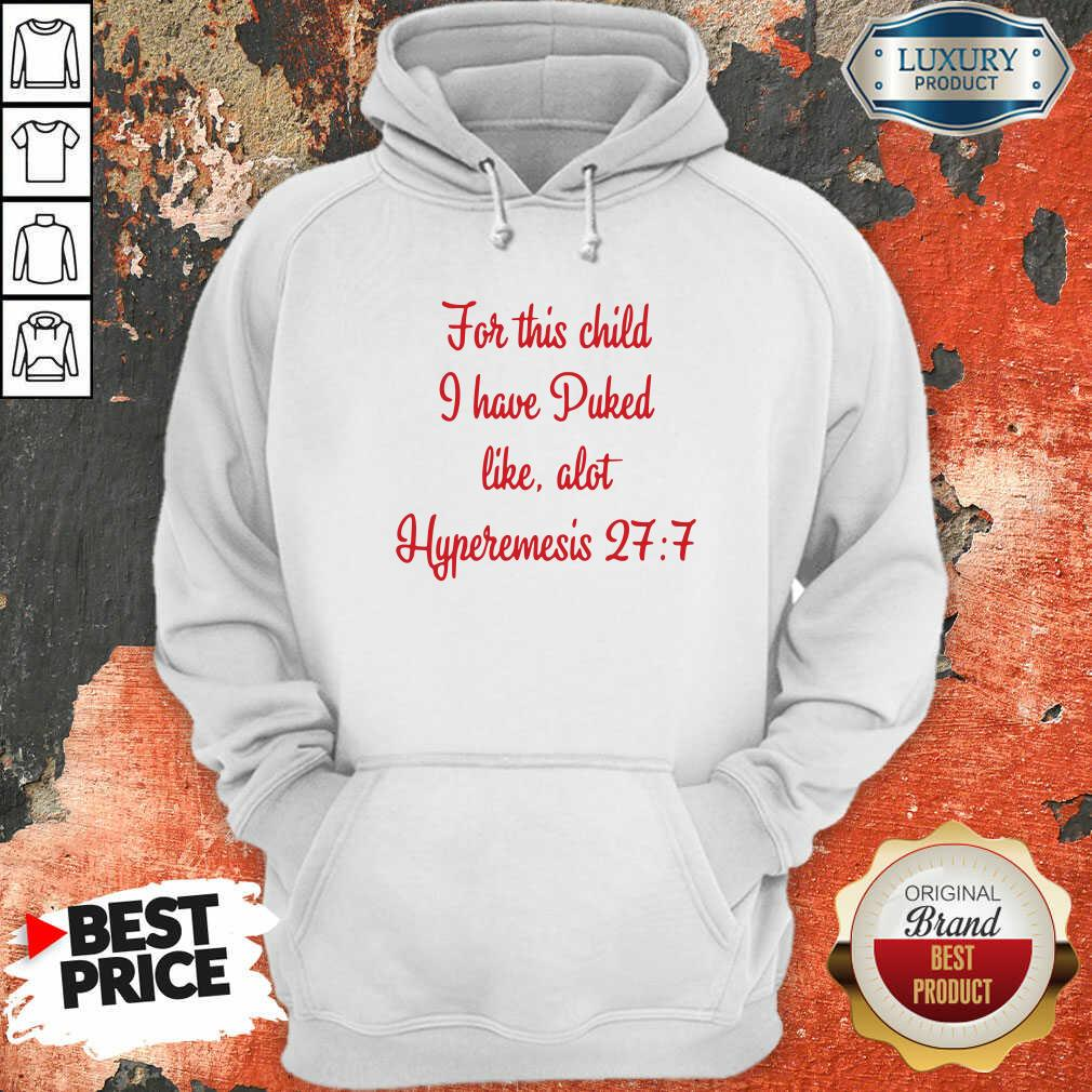 For This Child I Have Puked Like Alot Hyperemesis 27 7 Hoodie-Design By Soyatees.com