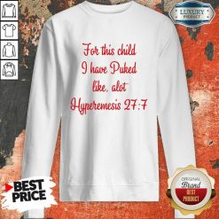 Happy For This Child I Have Puked Like Alot Hyperemesis 27 7-Weatshirt-Design By Soyatees.com