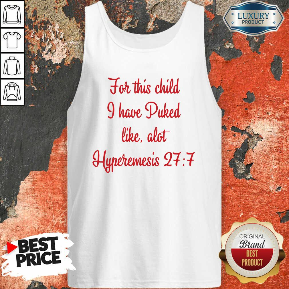 For This Child I Have Puked Like Alot Hyperemesis 27 7 Tank TopDesign By Soyatees.com