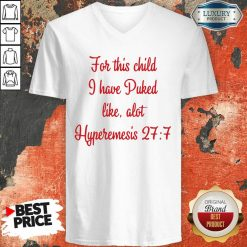 For This Child I Have Puked Like Alot Hyperemesis 27 7 -Design By Soyatees.com
