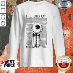 I Tell Cornea Jokes You Have No Eyedea Sweatshirt-Design By Soyatees.com