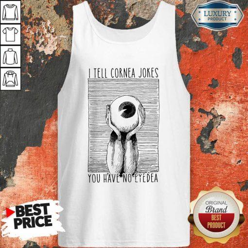 I Tell Cornea Jokes You Have No Eyedea Tank Top-Design By Soyatees.com