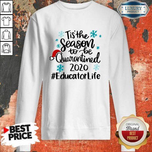 Tis' The Season To Be Quarantined 2020 Educator Life Merry Christmas SWeatshirt-Design By Soyatees.com