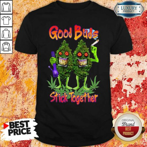 Weed Cannabis Good Buds Stick Together Shirt-Design By Soyatees.com