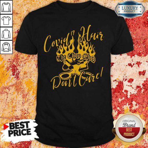 Covid 19 Hair The Chop Shop Don'T Care Shirt-Design By Soyatees.com