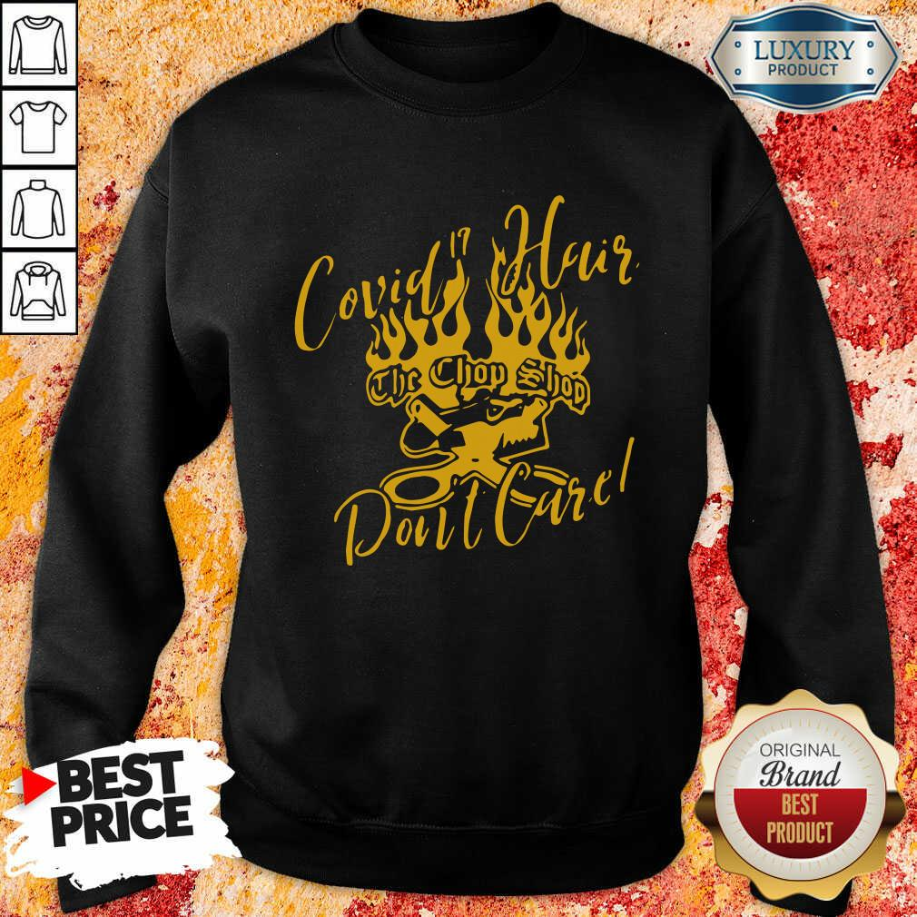 Covid 19 Hair The Chop Shop Don'T Care Sweatshirt-Design By Soyatees.com